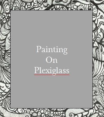 DIY painting on plexiglass - forum/boards, suggestions, ideas