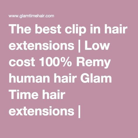 The best clip in hair extensions | Low cost 100% Remy human hair Glam Time hair extensions | 18''-20''(45-50cm) 120 gram