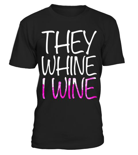 """# They Whine I Wine T-Shirt Funny Drinking Gift Shirt .  Special Offer, not available in shops      Comes in a variety of styles and colours      Buy yours now before it is too late!      Secured payment via Visa / Mastercard / Amex / PayPal      How to place an order            Choose the model from the drop-down menu      Click on """"Buy it now""""      Choose the size and the quantity      Add your delivery address and bank details      And that's it!      Tags: Perfect Gift Idea for Men…"""