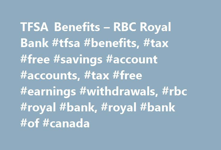 TFSA Benefits – RBC Royal Bank #tfsa #benefits, #tax #free #savings #account #accounts, #tax #free #earnings #withdrawals, #rbc #royal #bank, #royal #bank #of #canada http://poland.remmont.com/tfsa-benefits-rbc-royal-bank-tfsa-benefits-tax-free-savings-account-accounts-tax-free-earnings-withdrawals-rbc-royal-bank-royal-bank-of-canada/  # TFSA Benefits The Tax-Free Savings Account has generated a lot of positive interest across Canada and for good reason. Here are the special features that…