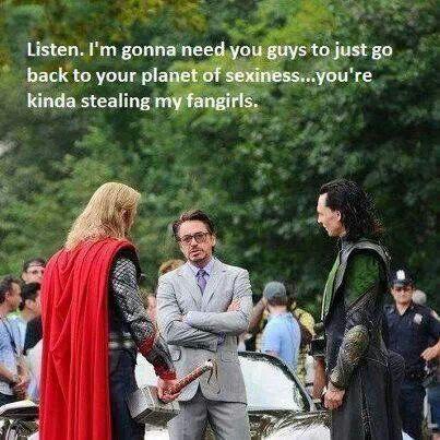 Loki ~ Thor ~ Iron Man ~ ...you're kinda stealing my fangirls.