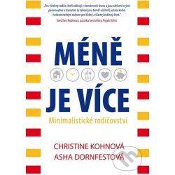 Méně je více - Minimalistické rodičovství - Kohová Christine, Dornfestová Asha