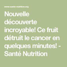 Nouvelle découverte incroyable! Ce fruit détruit le cancer en quelques minutes! - Santé Nutrition
