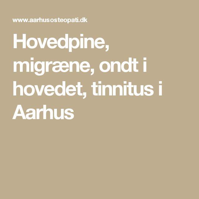 Hovedpine, migræne, ondt i hovedet, tinnitus i Aarhus