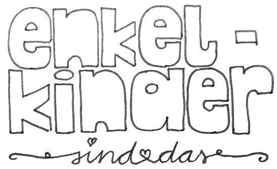 Enkelkinder sind das Dessert des Lebens, so ein Zitat der Königin Silvia von Schweden - per Hand typografisch umgesetzt.