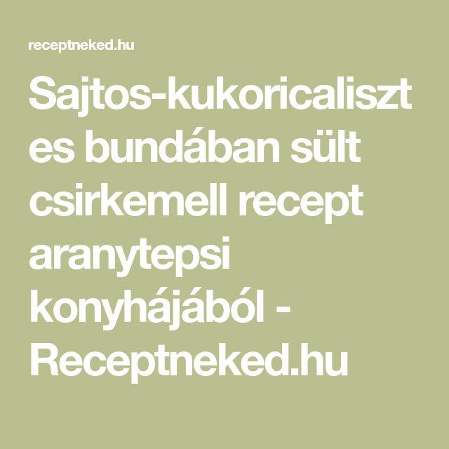 Sajtos-kukoricalisztes bundában sült csirkemell recept aranytepsi konyhájából - Receptneked.hu