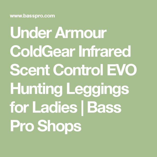 Under Armour ColdGear Infrared Scent Control EVO Hunting Leggings for Ladies | Bass Pro Shops
