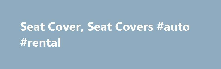 Seat Cover, Seat Covers #auto #rental http://auto-car.nef2.com/seat-cover-seat-covers-auto-rental/  #auto seat covers # Secure On-line Shopping You can see by the long list of fabrics and colors we offer that we value customer service and it is greatly appreciated by our many customers. We maintain the highest quality workmanship that can be found in the automotive industry. We make custom made auto seat covers for all new cars, trucks, vans and SUVs as well as the older, more classic and…