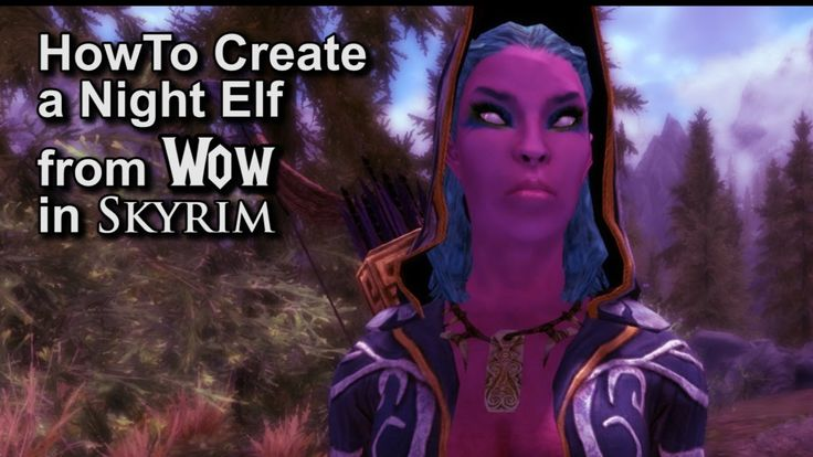 How To Create a Night Elf from Wow in Skyrim