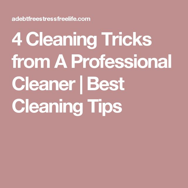 4 Cleaning Tricks from A Professional Cleaner | Best Cleaning Tips