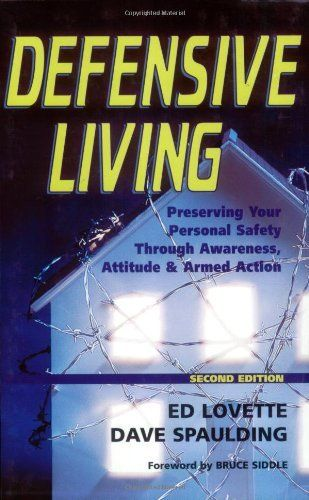 Defensive Living: Preserving Your Personal Safety through Awareness, Attitude and Armed Action by Ed Lovette. $10.05. Publication: February 28, 2005. Publisher: Looseleaf Law Publications; 2nd edition (February 28, 2005). Author: Ed Lovette