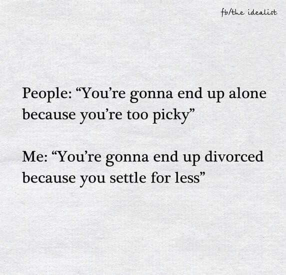 Slikovni rezultat za you will end up alone you will end up divorced because you settle for less