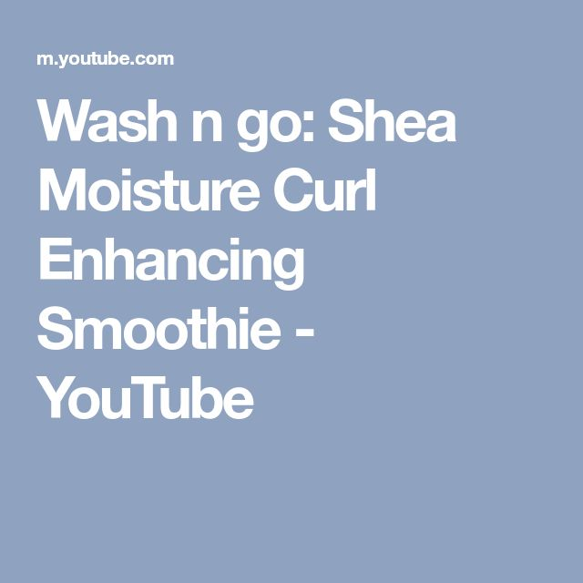 Wash n go: Shea Moisture Curl Enhancing Smoothie - YouTube