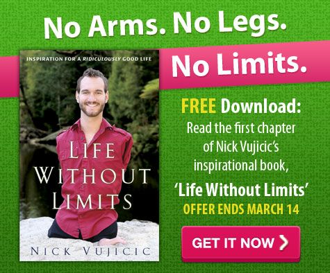 "Have you downloaded your free copy of the first chapter of Nick Vujicic's book ""Life Without Limits""?   Get it quick - available only for a limited time: http://bit.ly/nicksml"