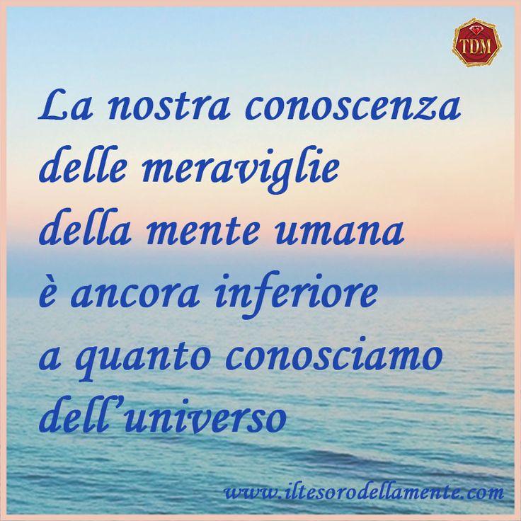 La nostra conoscenza delle meraviglie della mente umana è inferiore a quanto conosciamo dell'universo. Ma la nostra mente ha capacità infinite. #tesoropensieri