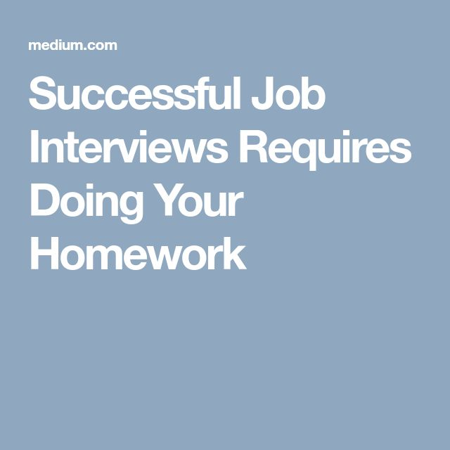 Successful Job Interviews Requires Doing Your Homework