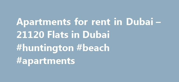 Apartments for rent in Dubai – 21120 Flats in Dubai #huntington #beach #apartments http://attorney.nef2.com/apartments-for-rent-in-dubai-21120-flats-in-dubai-huntington-beach-apartments/  #apartments for rent in dubai # Apartments for rent in Dubai Apartments in Dubai Dubai is home to such a vast cosmopolitan society, its housing options have become equally varied with studios and 1 bedroom furnished apartments being highly sought after with plenty of 2, 3 and 4 bedroom luxury apartments…