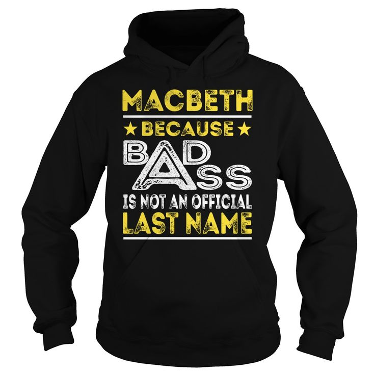 MACBETH Because BADASS is not an Official Last Name Shirts #Macbeth