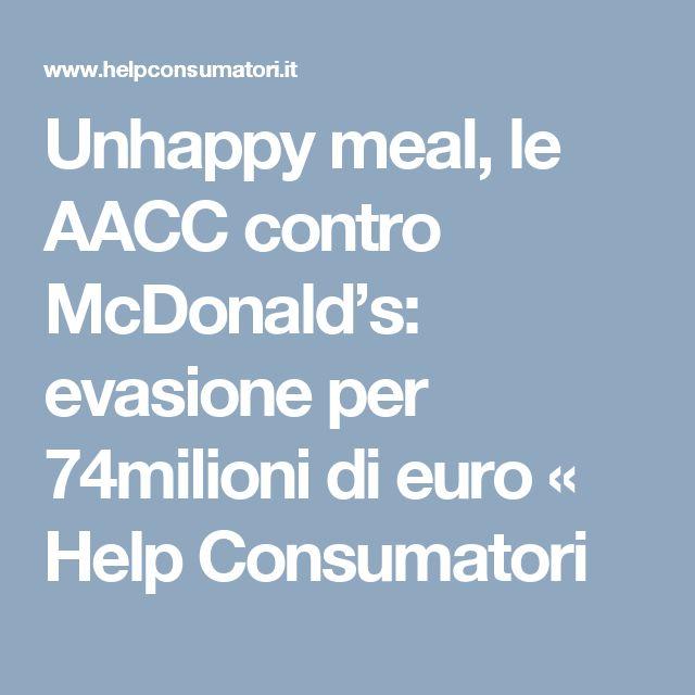 Unhappy meal, le AACC contro McDonald's: evasione per 74milioni di euro « Help Consumatori