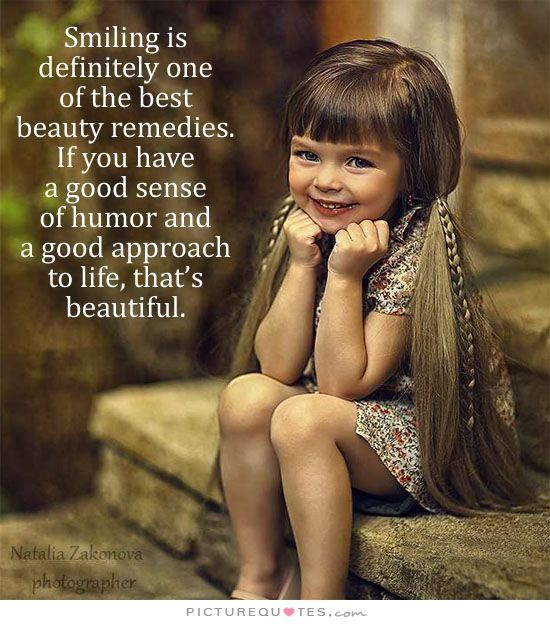 Smiling is definitely one of the best remedies. If you have a good sense of humor and a good approach to life, that's beautiful. Picture Quotes.
