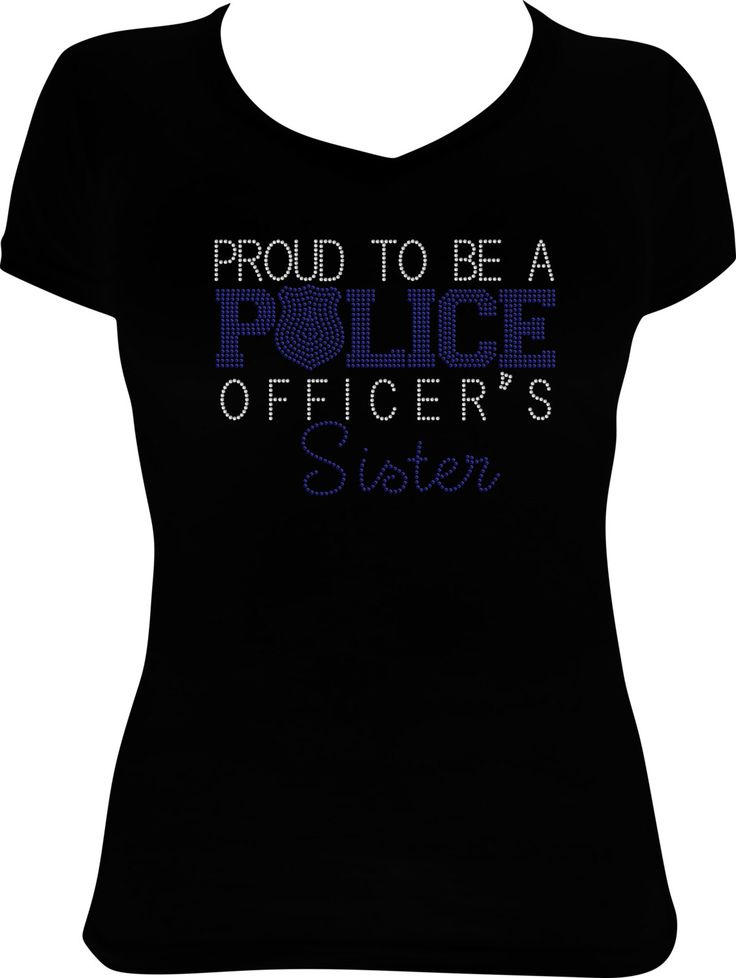Proud To Be A Police Officer's Sister Rhinestone Bling Shirt with Police Badge - Available in Adult sizes - up to size 6X by bdcornelius on Etsy https://www.etsy.com/listing/247581884/proud-to-be-a-police-officers-sister