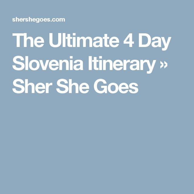 The Ultimate 4 Day Slovenia Itinerary » Sher She Goes