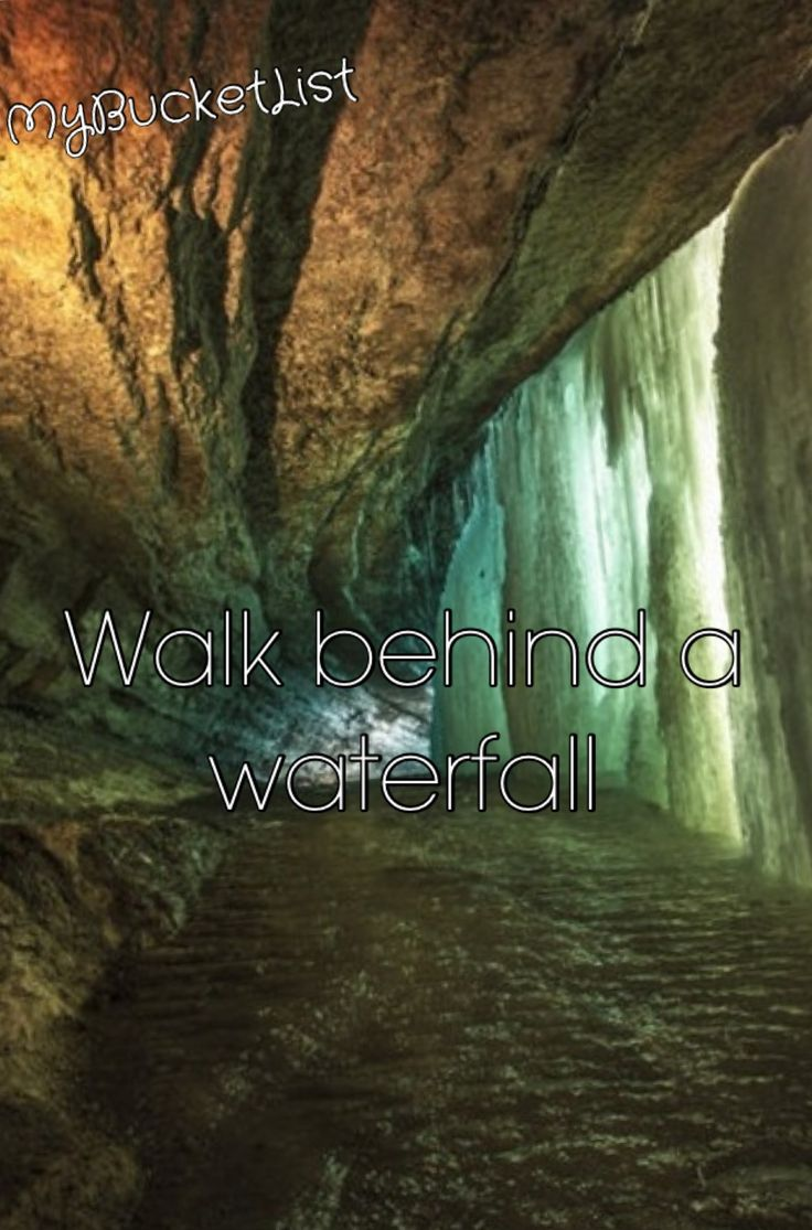 Bucket list: Walk Behind a Waterfall