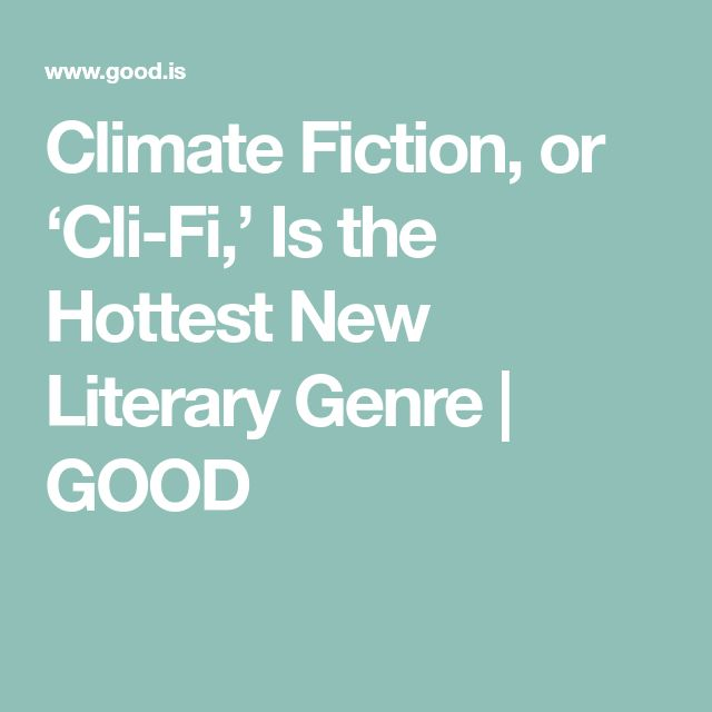 Climate Fiction, or 'Cli-Fi,' Is the Hottest New Literary Genre | GOOD