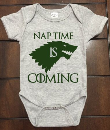 A personal favorite from my Etsy shop https://www.etsy.com/listing/387276432/nap-time-is-coming-onesie-got-game-of