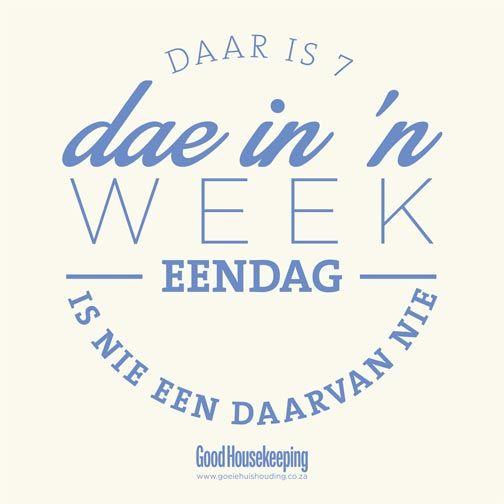 """Daar is 7 dae in elke week... """"eendag"""" is nie een daarvan nie... #Afrikaans __[Goeie Huishouding] #RandomTruths"""