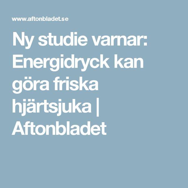 Ny studie varnar: Energidryck kan göra friska hjärtsjuka | Aftonbladet