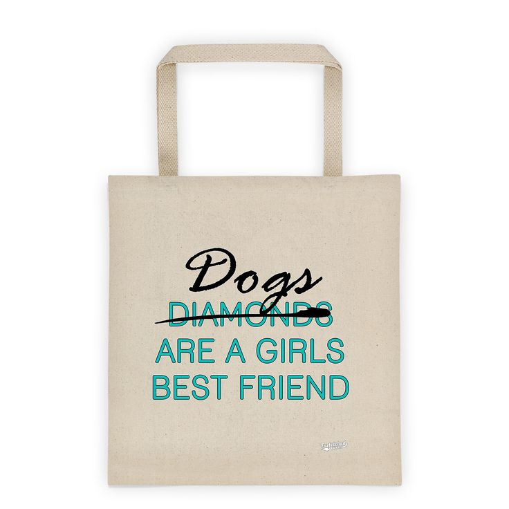 """Dogs Are A Girls Best Friend"" Eco-Friendly Dog Lovers Tote Bag"