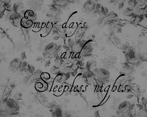Empty days and sleepless nights