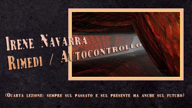 Irene Navarra / Visioni: Rimedi, Autocontrollo, (Quarta lezione: sempre sul...