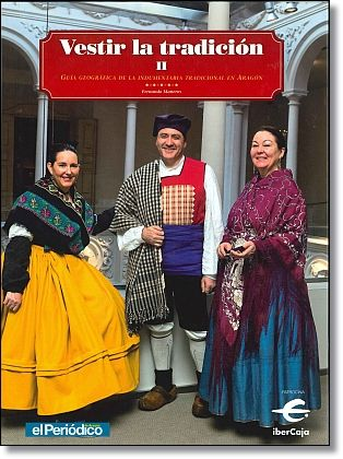 Vestir la tradición II: guía geográfica de la indumentaria tradicional en Aragón / Fernando Maneros López. Editorial Prensa Diaria Aragonesa S.A.