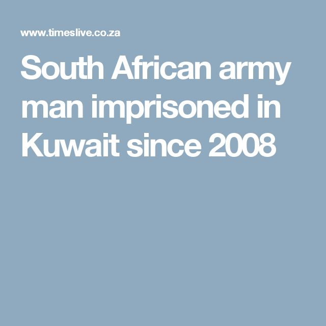 South African army man imprisoned in Kuwait since 2008