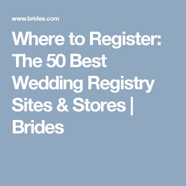 Where to Register: The 50 Best Wedding Registry Sites & Stores | Brides
