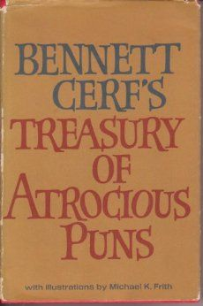 """""""Treasury of Atrocious Puns"""" by Bennett Cerf. This one may be hard to find: http://www.amazon.com/Bennett-Cerfs-Treasury-Atrocious-Puns/dp/B000NPJBJ8/ref=sr_1_1?ie=UTF8&qid=1379036525&sr=8-1&keywords=Treasury+of+Atrocious+Puns+Bennett+Cerf"""
