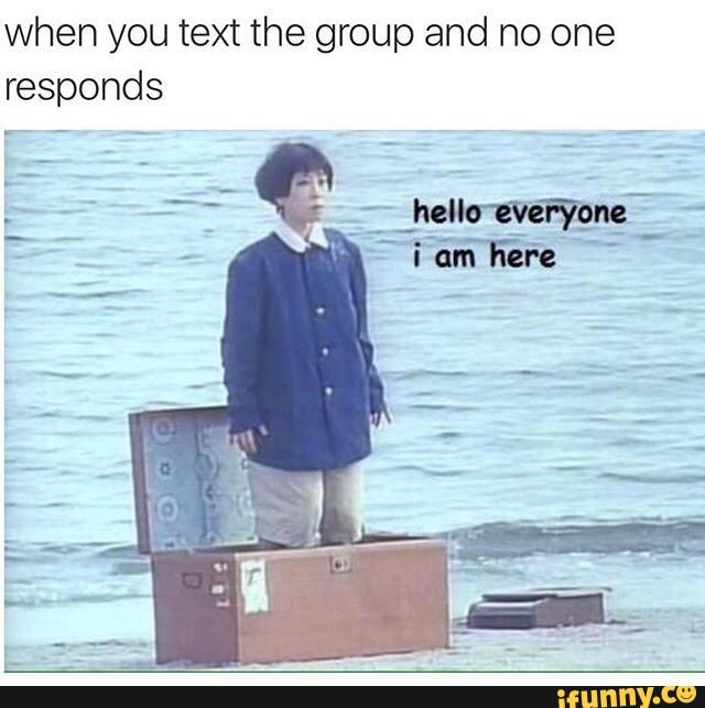 When You Message The Group Chat And No One Replies Ifunny Funny Memes Funny Memes