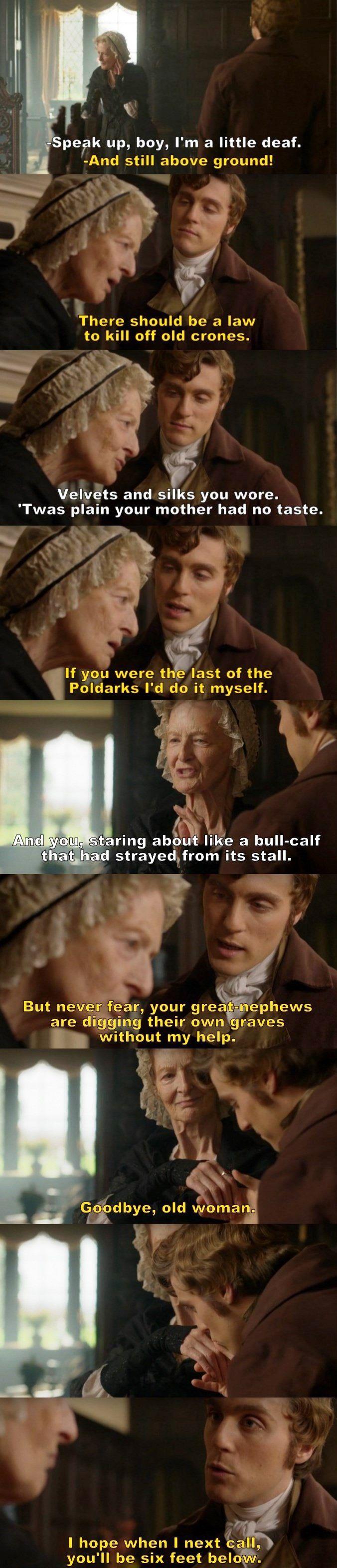 """""""Goodbye, old woman. I hope when I next call, you'll be six feet below"""" - George and Aunt Agatha #Poldark"""