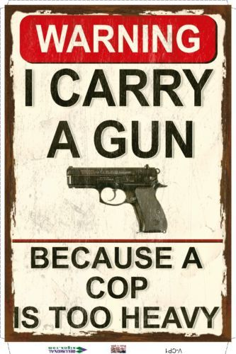 Warning I Carry A Gun Because A Cop Too Heavy Novelity Sign Gag | eBay