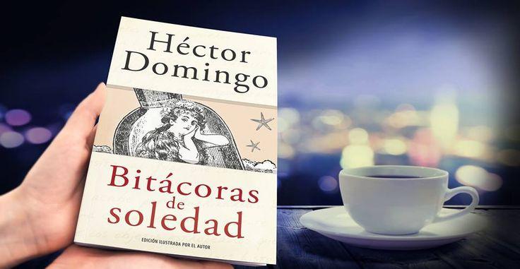 """Bitácoras de soledad, por Héctor Domingo. """"Cualquier ficción no es más que una realidad en espera de su legítimo dueño."""" #HectorDomingo"""