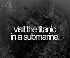 Bucket List: Submarines, Life, Dreams Big, Before I Die, Titan Museums, Things, Be Awesome, Buckets Lists 3, Dreams Coming True