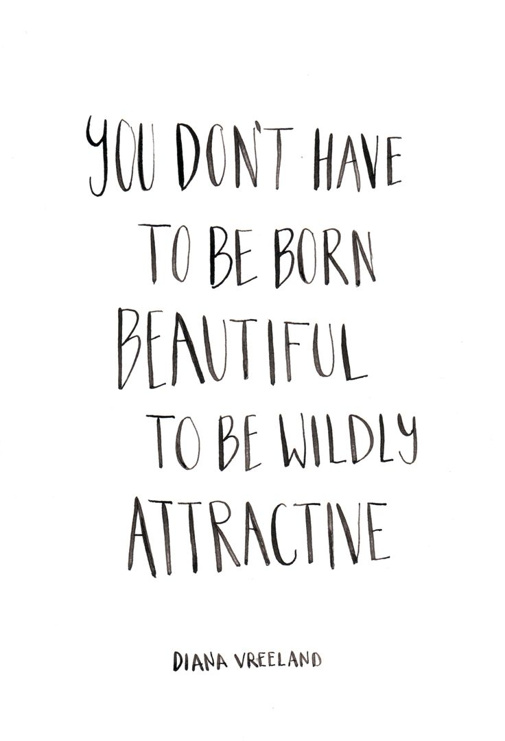 You don't have to be born beautiful to be wildy attractive. Diana Vreeland. Custom Type by Alicia Carvalho | www.alicia-carvalho.com