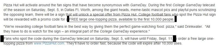 Check this out coming 9/5/15. Be watchingESPN College Game Day show on ESPN at 9 am ET - Noon ET to get a code for a FREE one topping large pizza hut pizza! BE READY. This may go quickly. First...