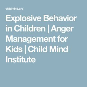 Explosive Behavior in Children | Anger Management for Kids | Child Mind Institute