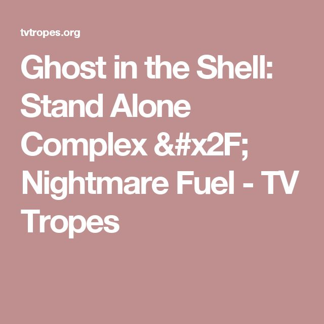 Ghost in the Shell: Stand Alone Complex / Nightmare Fuel - TV Tropes