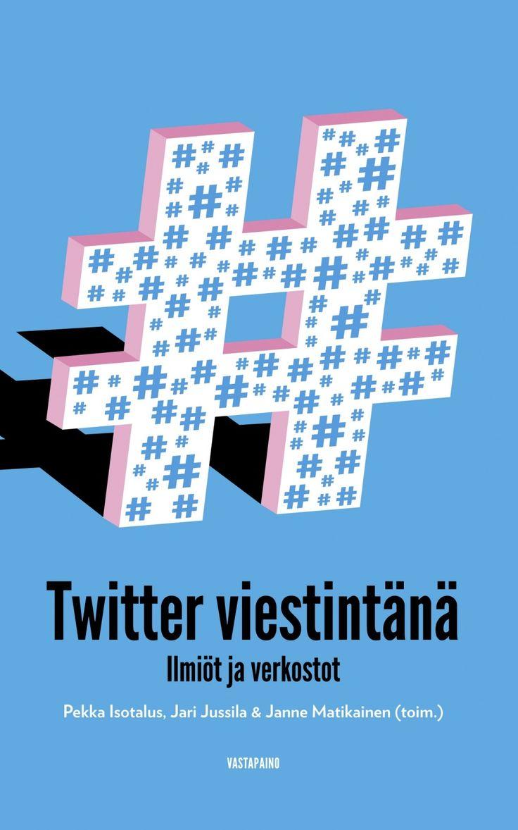 Twitter viestintänä : ilmiöt ja verkostot / Pekka Isotalus, Jari Jussila, Janne Matikainen, Mika Boedeker.