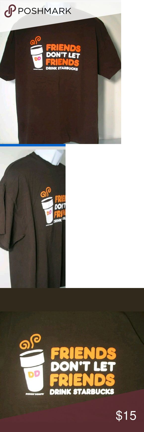 "Dunkin Donuts T Tee Shirt  Unisex Size XL Fun t shirt ""Friends Don't Let Friends Drink Starbucks""  Shirt is like new. I can't remember ever wearing it. Tops Tees - Short Sleeve"
