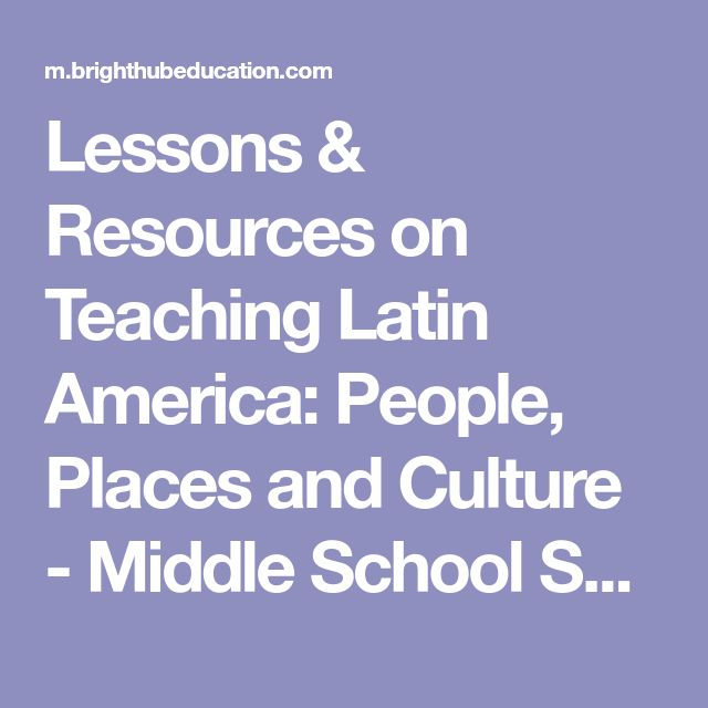 Lessons & Resources on Teaching Latin America: People, Places and Culture - Middle School Social Studies